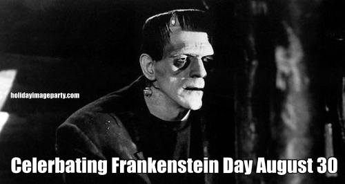 Celerbating Frankenstein Day August 30