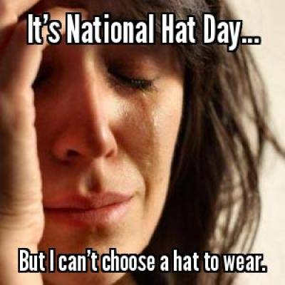 It's National Hat Day..But I can't choose a hat to wear