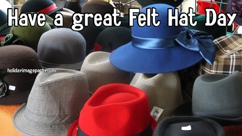 Have a great Felt Hat Day