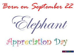 Born on September 22 Elephant Appreciation Day