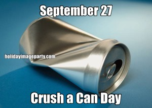 September 27 Crush a Can Day