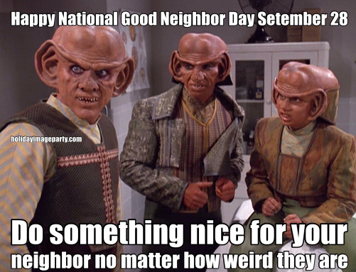 Happy National Good Neighbor Day Setember 28 Do something nice for your neighbor no matter how weird they are