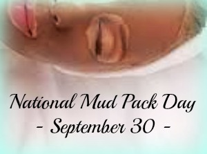 National Mud Pack Day September 30