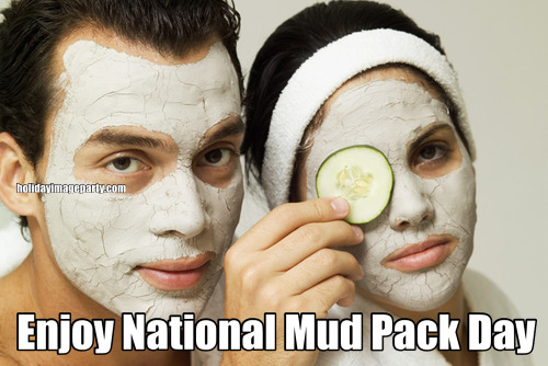 Enjoy National Mud Pack Day