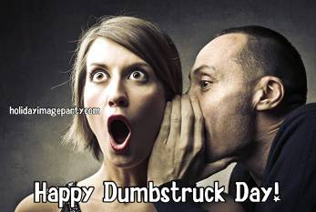 Happy Dumbstruck Day!