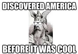 Discovered America before it was cool
