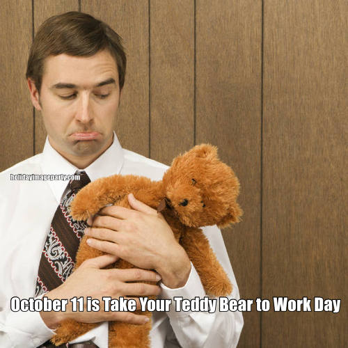 October 11 is Take Your Teddy Bear to Work Day