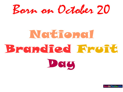 Born on October 20 National Brandied Fruit Day