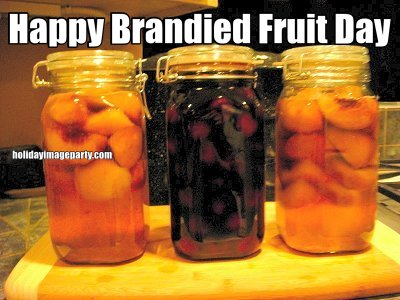 Happy Brandied Fruit Day