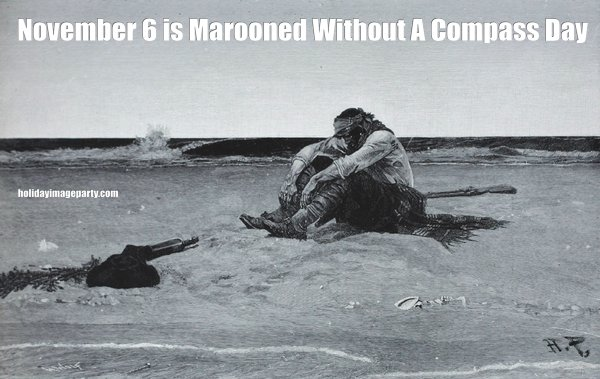 November 6 is Marooned Without A Compass Day