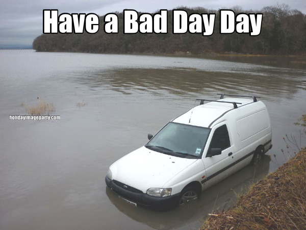 Have a Bad Day Day