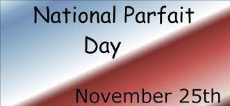 National Parfait Day November 25th