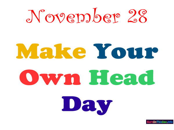 November 28 Make Your Own Head Day