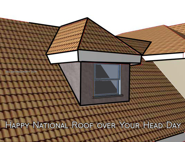 Happy National Roof over Your Head Day