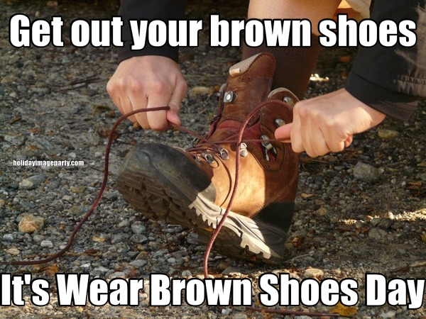 Get out your brown shoes It's Wear Brown Shoes Day