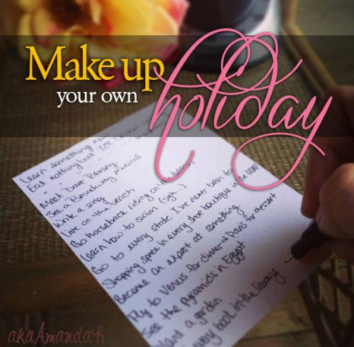 Make Up Your Own Holiday