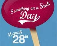Something on a Stick Day March 28th