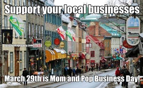 Support your local businesses March 29th is Mom and Pop Business Day!