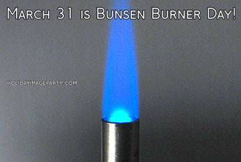 March 31 is Bunsen Burner Day!