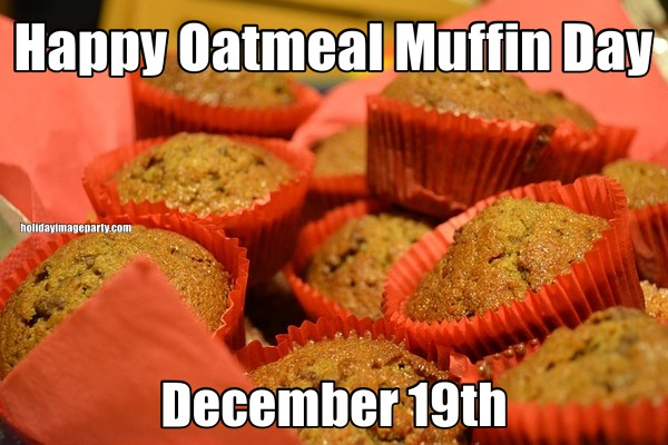 Happy Oatmeal Muffin Day December 19th - Oatmeal Muffin ... Oatmeal Muffin Day