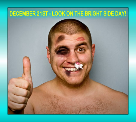 December 21st Look on the Bright Side Day