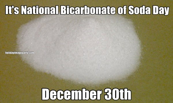 It's National Bicarbonate of Soda Day December 30th