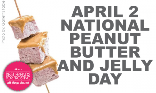 April 2 National peanut butter and jelly day