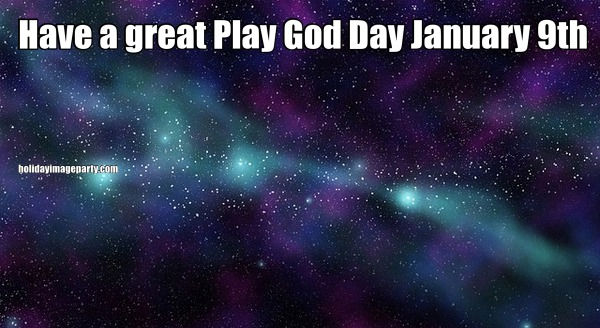 Have a great Play God Day January 9th