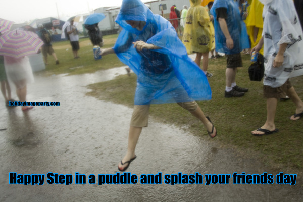Happy Step in a puddle and splash your friends day