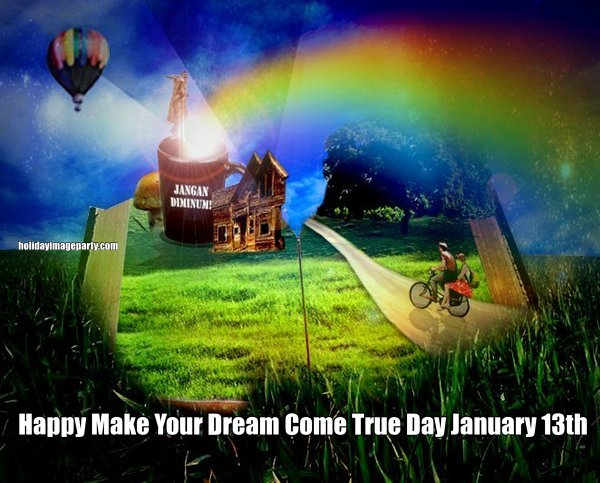Happy Make Your Dream Come True Day January 13th