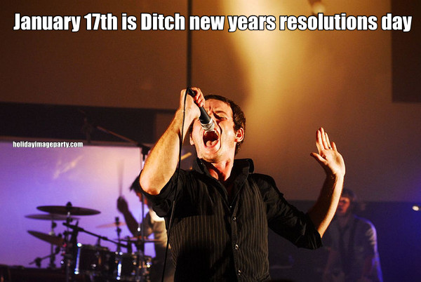 January 17th is Ditch new years resolutions day