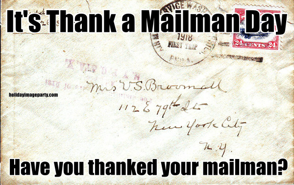 It's Thank a Mailman Day Have you thanked your mailman?
