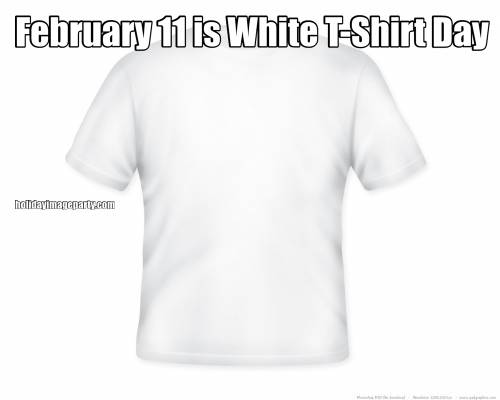 February 11 is White T-Shirt Day