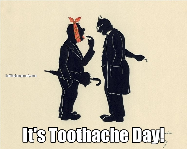 It's Toothache Day!