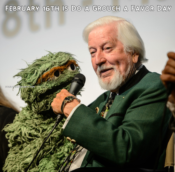 February 16th is Do a Grouch a Favor Day