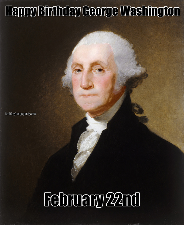 Happy Birthday George Washington February 22nd