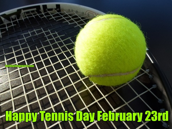 Happy Tennis Day February 23rd