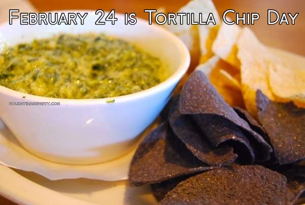 February 24 is Tortilla Chip Day