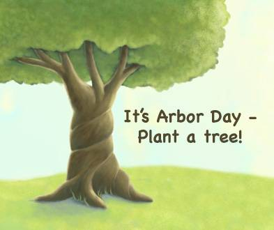 It's Arbor Day Plant a tree