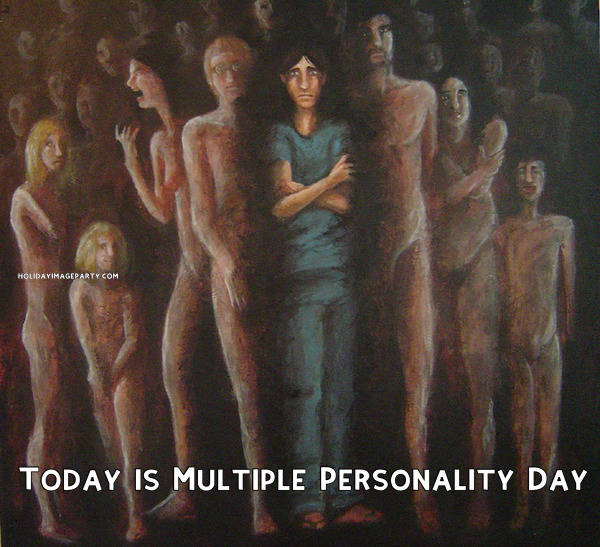Today is Multiple Personality Day