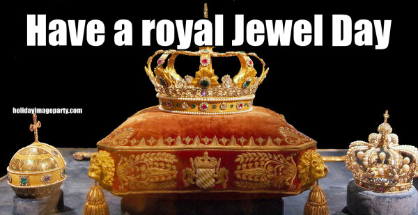 Have a royal Jewel Day