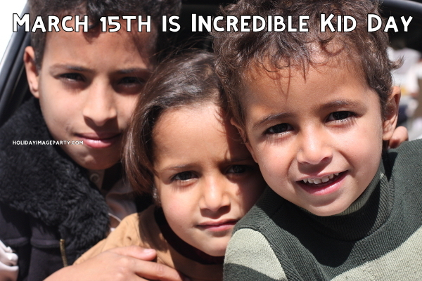 March 15th is Incredible Kid Day