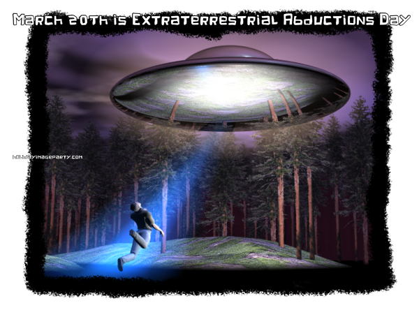 March 20th is Extraterrestrial Abductions Day