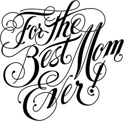 For the best mom ever
