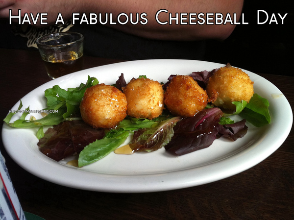 Have a fabulous Cheeseball Day
