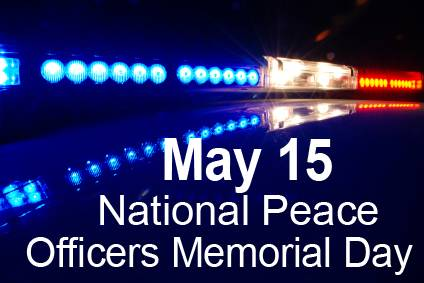 May 15 - National Peace Officers Memorial Day