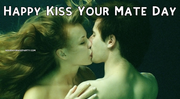 Happy Kiss Your Mate Day