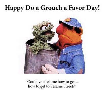 Happy Do a Grouch a Favor Day!