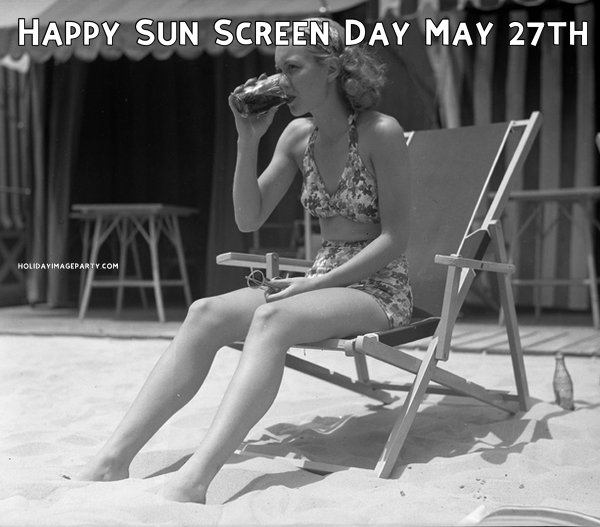 Happy Sun Screen Day May 27th