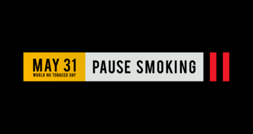 May 31 World No Tobacco Day. Pause Smoking